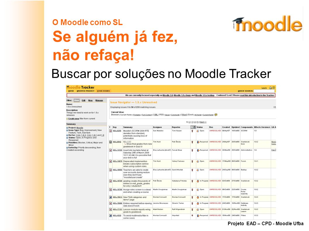 O Moodle como SL Se alguém já fez, não refaça! Buscar por soluções no Moodle Tracker Projeto EAD – CPD - Moodle Ufba