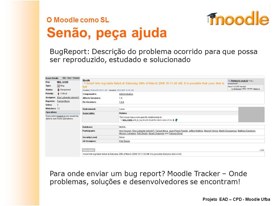 O Moodle como SL Senão, peça ajuda BugReport: Descrição do problema ocorrido para que possa ser reproduzido, estudado e solucionado Para onde enviar u