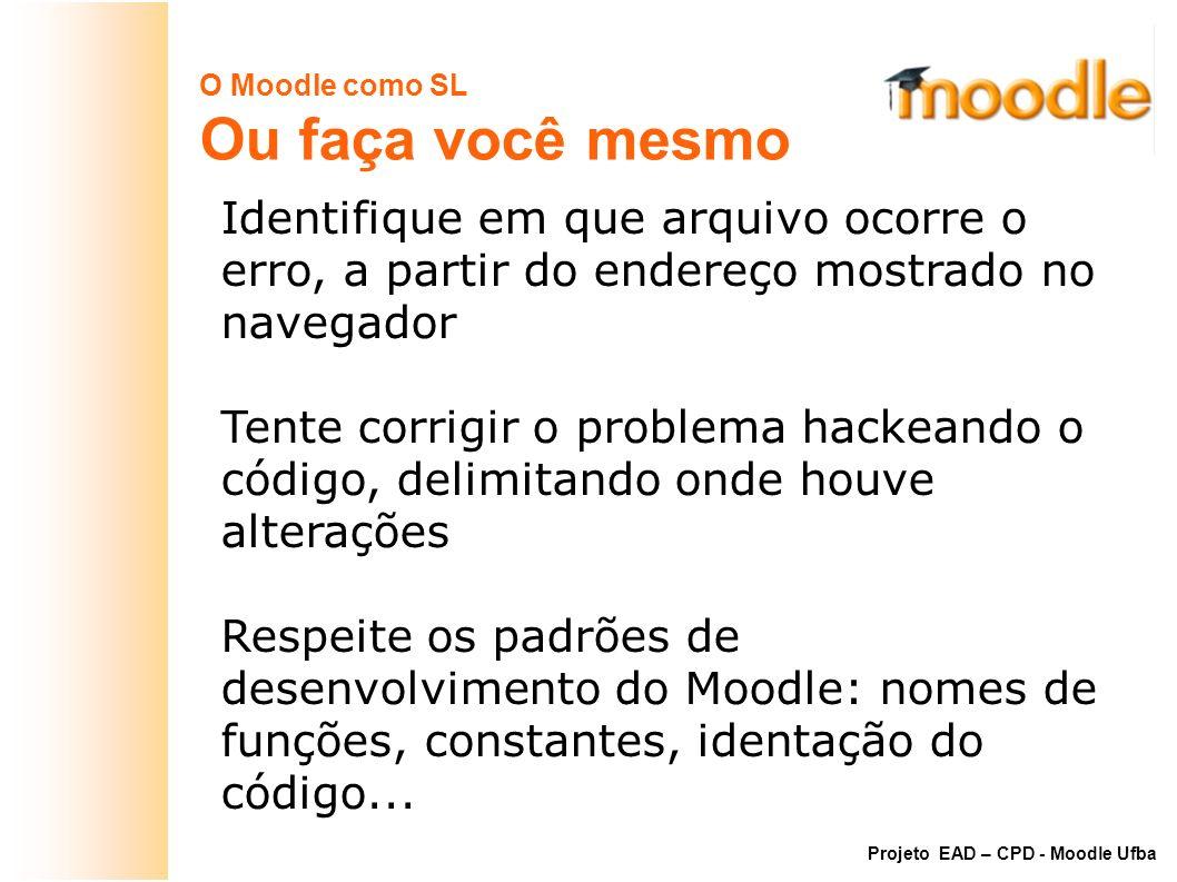 O Moodle como SL Ou faça você mesmo Identifique em que arquivo ocorre o erro, a partir do endereço mostrado no navegador Tente corrigir o problema hac