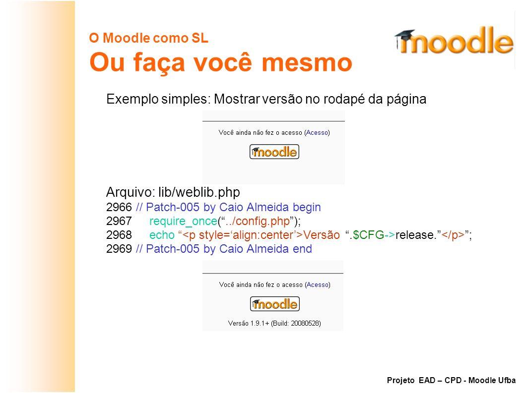 O Moodle como SL Ou faça você mesmo Exemplo simples: Mostrar versão no rodapé da página Arquivo: lib/weblib.php 2966 // Patch-005 by Caio Almeida begi
