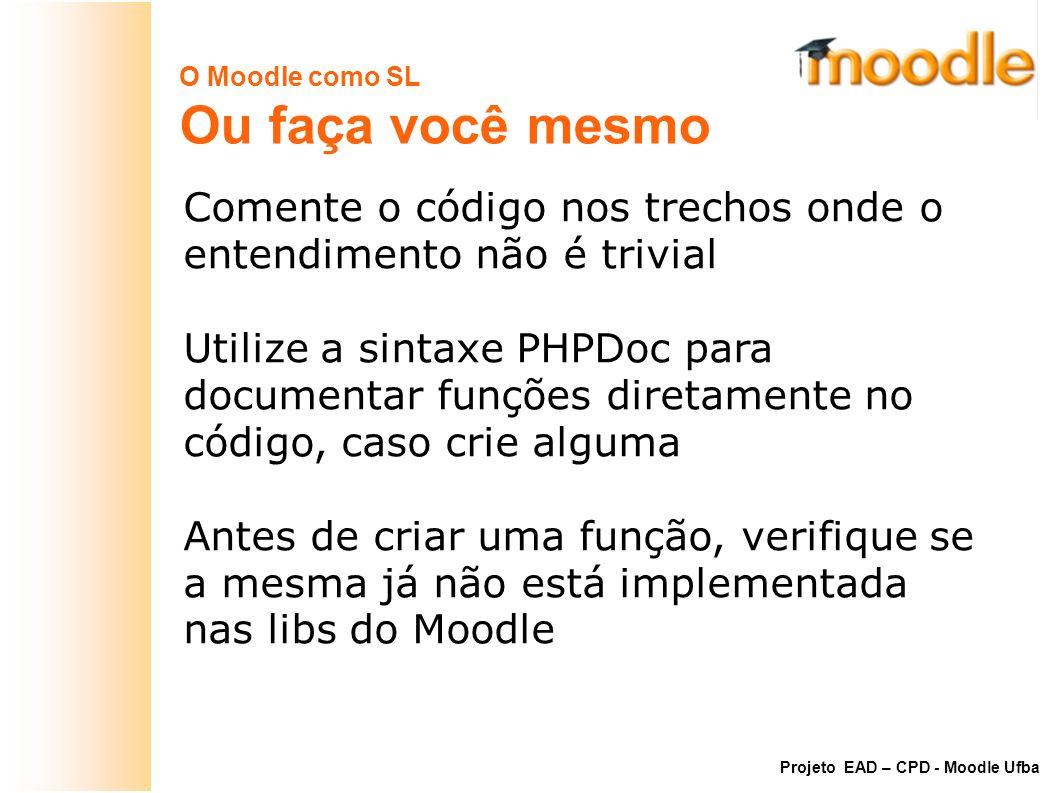 O Moodle como SL Ou faça você mesmo Comente o código nos trechos onde o entendimento não é trivial Utilize a sintaxe PHPDoc para documentar funções di