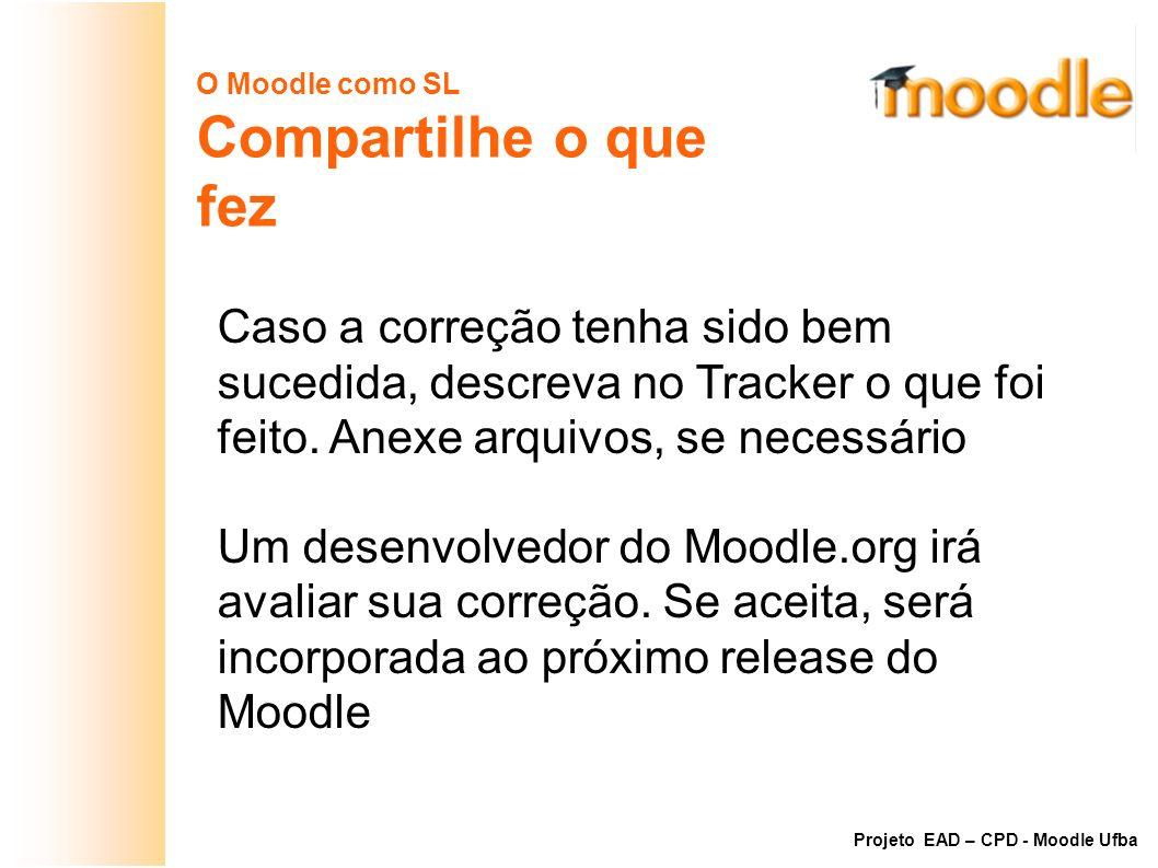 O Moodle como SL Compartilhe o que fez Caso a correção tenha sido bem sucedida, descreva no Tracker o que foi feito. Anexe arquivos, se necessário Um