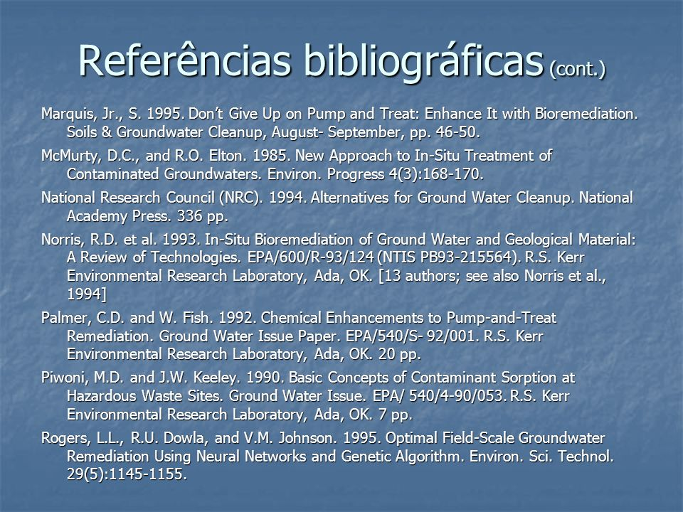 Referências bibliográficas (cont.) Marquis, Jr., S. 1995. Dont Give Up on Pump and Treat: Enhance It with Bioremediation. Soils & Groundwater Cleanup,