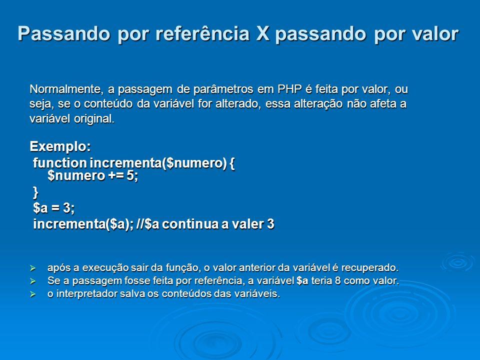 Passando por referência X passando por valor Normalmente, a passagem de parâmetros em PHP é feita por valor, ou seja, se o conteúdo da variável for alterado, essa alteração não afeta a variável original.