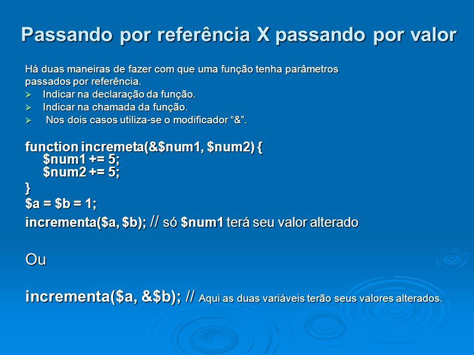 Passando por referência X passando por valor Há duas maneiras de fazer com que uma função tenha parâmetros passados por referência.