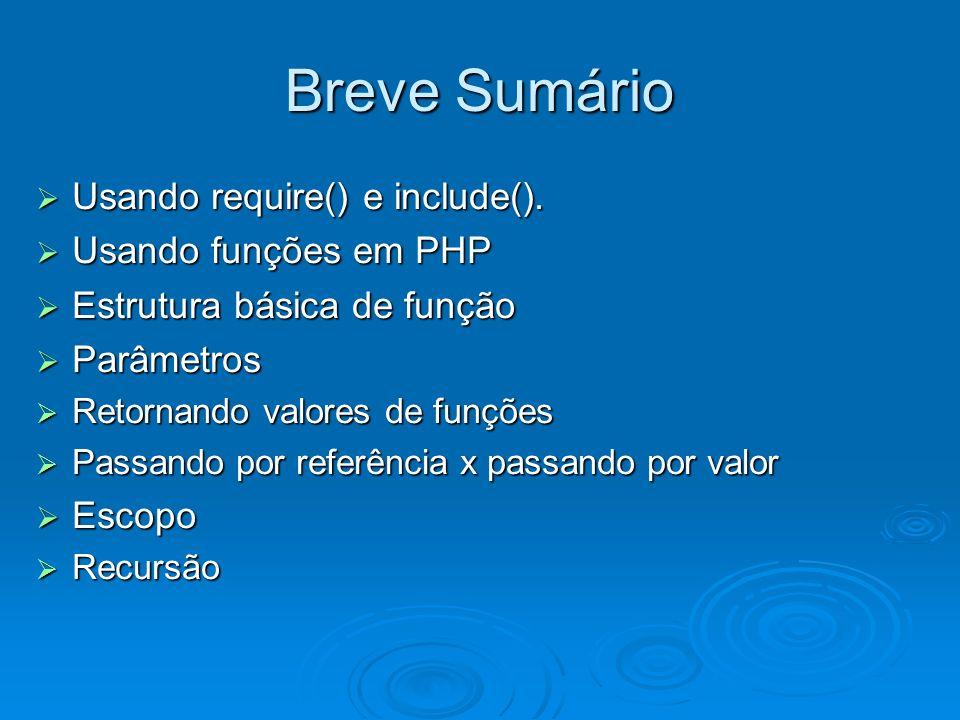 Breve Sumário Usando require() e include(). Usando require() e include(). Usando funções em PHP Usando funções em PHP Estrutura básica de função Estru