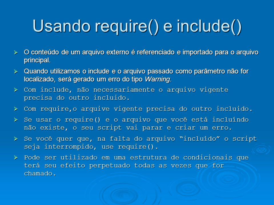 Usando require() e include() O conteúdo de um arquivo externo é referenciado e importado para o arquivo principal.