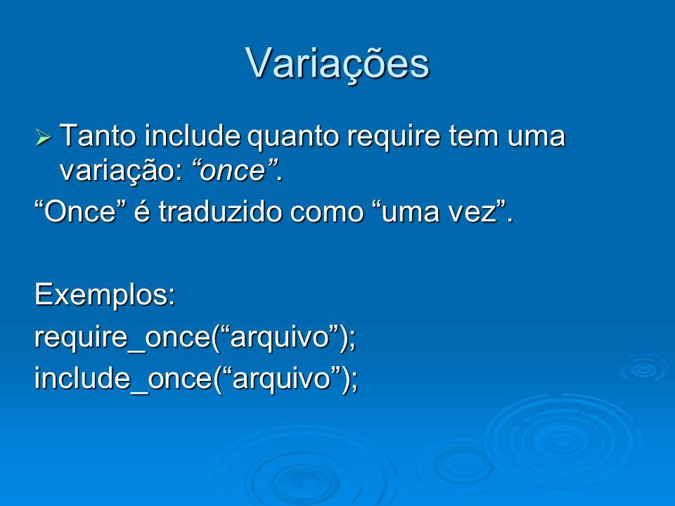 Variações Tanto include quanto require tem uma variação: once.