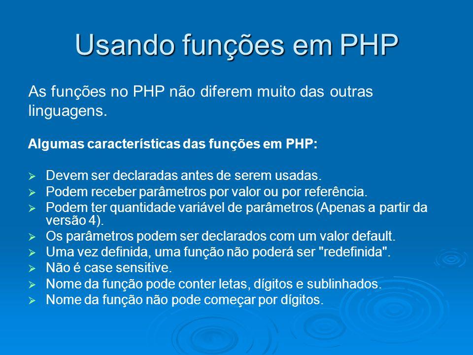 Usando funções em PHP As funções no PHP não diferem muito das outras linguagens.