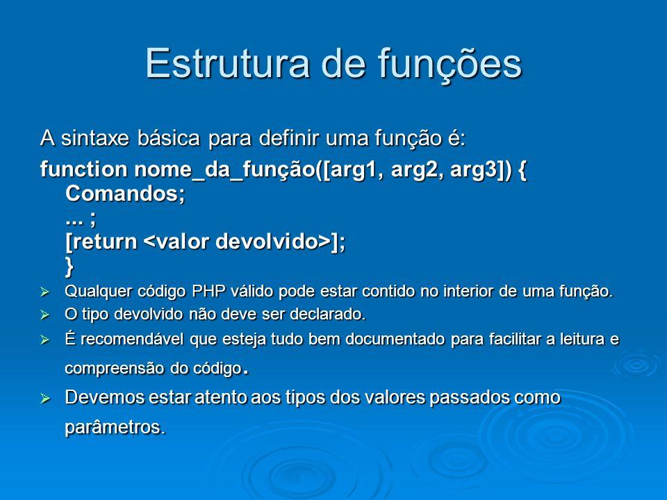 Estrutura de funções A sintaxe básica para definir uma função é: function nome_da_função([arg1, arg2, arg3]) { Comandos;...