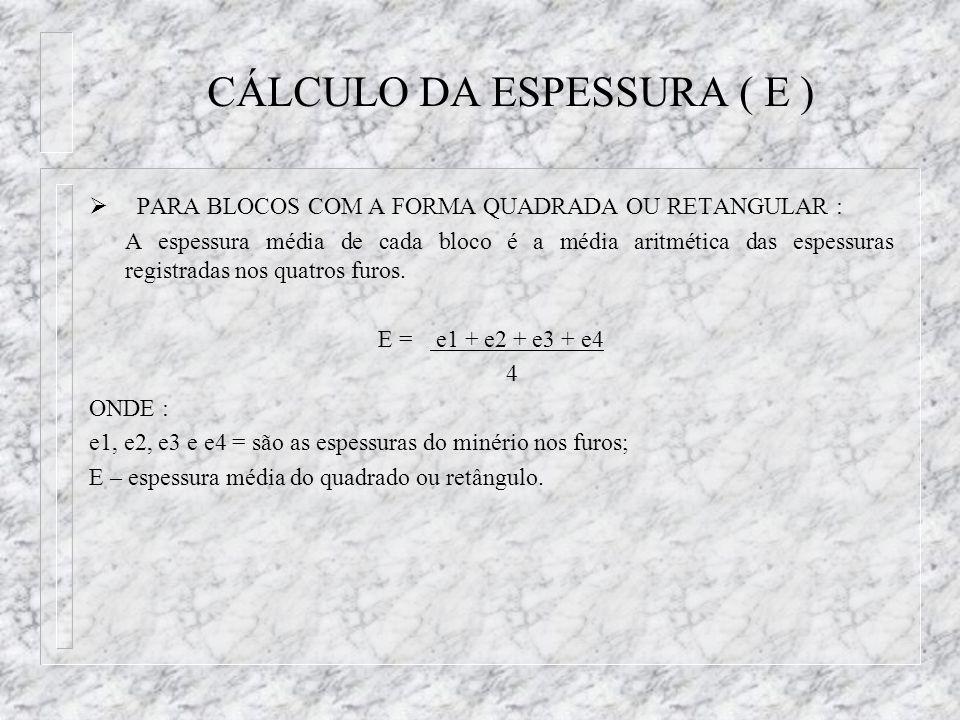 CÁLCULO DA ESPESSURA ( E ) PARA BLOCOS COM A FORMA QUADRADA OU RETANGULAR : A espessura média de cada bloco é a média aritmética das espessuras regist