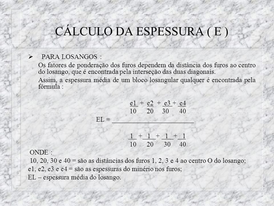 CÁLCULO DA ESPESSURA ( E ) PARA LOSANGOS : Os fatores de ponderação dos furos dependem da distância dos furos ao centro do losango, que é encontrada p
