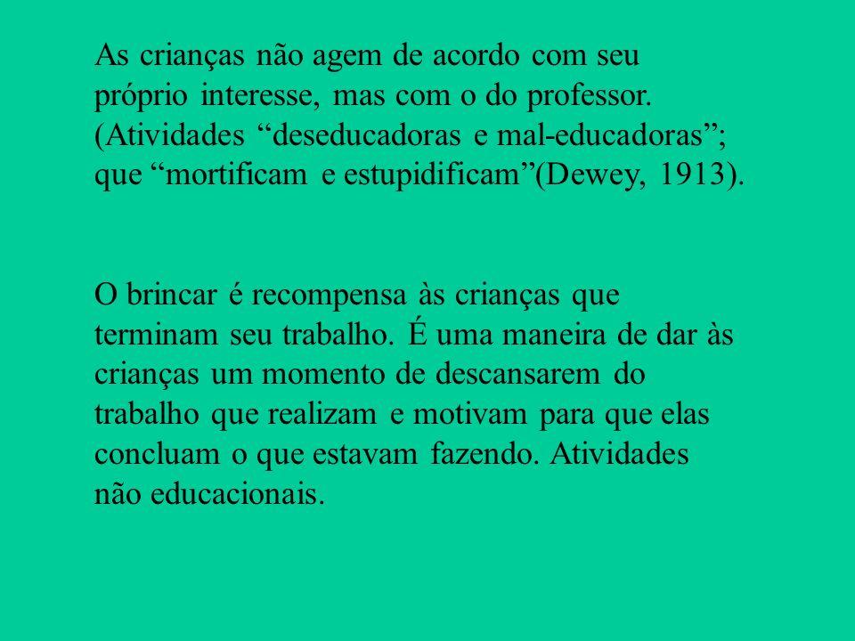 As crianças não agem de acordo com seu próprio interesse, mas com o do professor. (Atividades deseducadoras e mal-educadoras; que mortificam e estupid