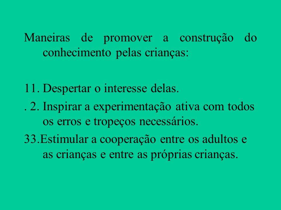 Maneiras de promover a construção do conhecimento pelas crianças: 11. Despertar o interesse delas.. 2. Inspirar a experimentação ativa com todos os er