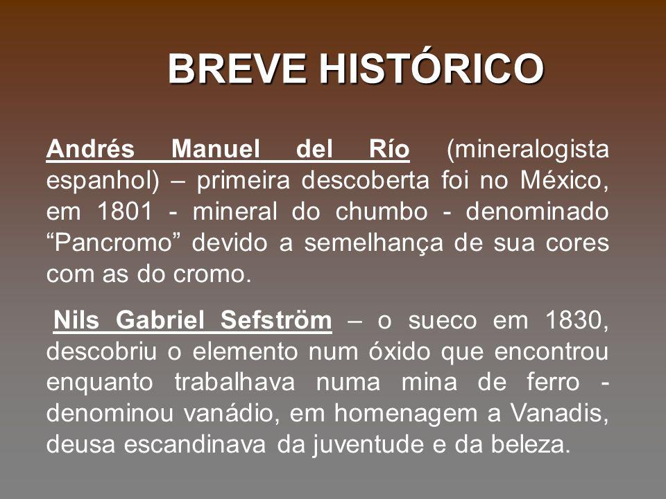 Andrés Manuel del Río (mineralogista espanhol) – primeira descoberta foi no México, em 1801 - mineral do chumbo - denominado Pancromo devido a semelha