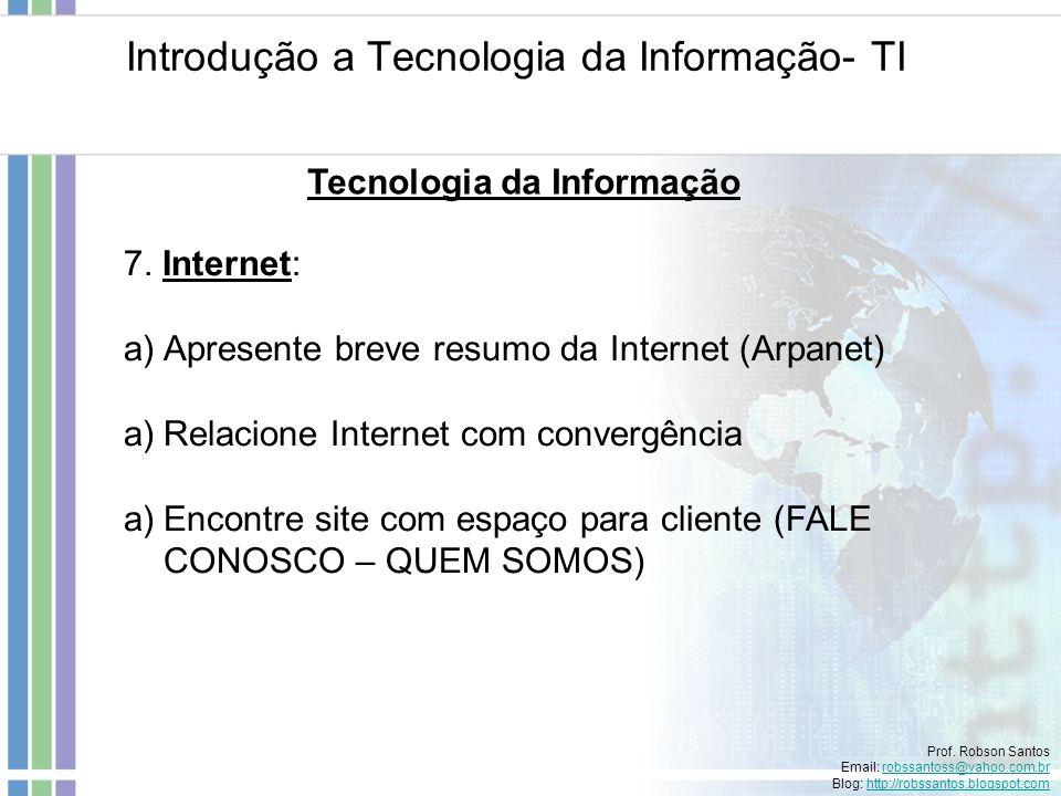 Introdução a Tecnologia da Informação- TI Prof. Robson Santos Email: robssantoss@yahoo.com.brrobssantoss@yahoo.com.br Blog: http://robssantos.blogspot