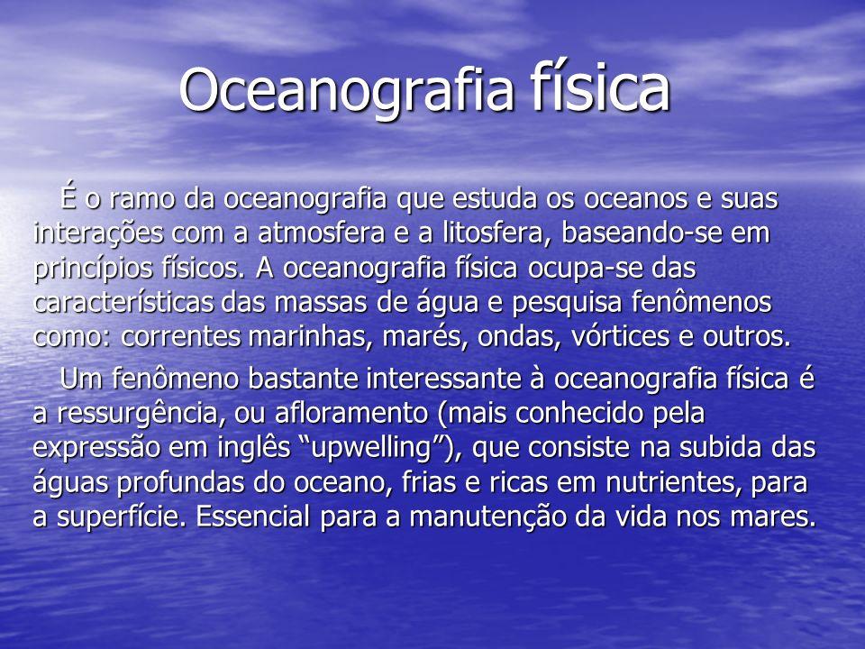 Oceanografia Química Oceanografia Química É o ramo da oceanografia que estuda especificamente a química dos oceanos como um todo;abrangendo assuntos como composição, concentração de compostos na água e a geoquímica dos oceanos.