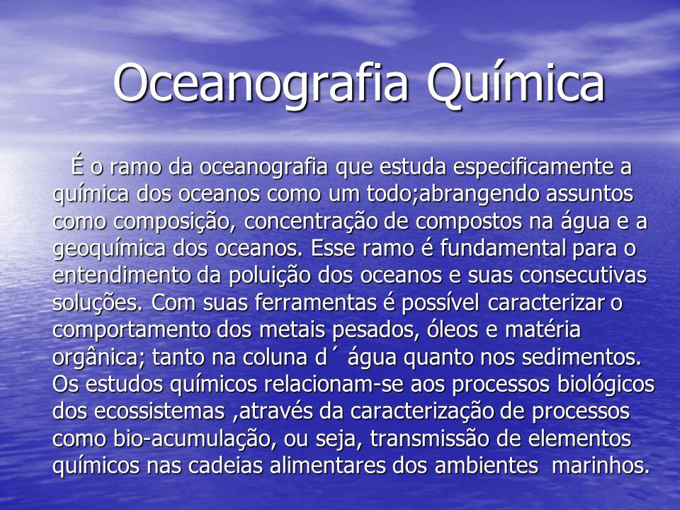 Oceanografia biológica A oceanografia biológica busca compreender a interação dos mecanismos biológicos que funcionam nos oceanos.