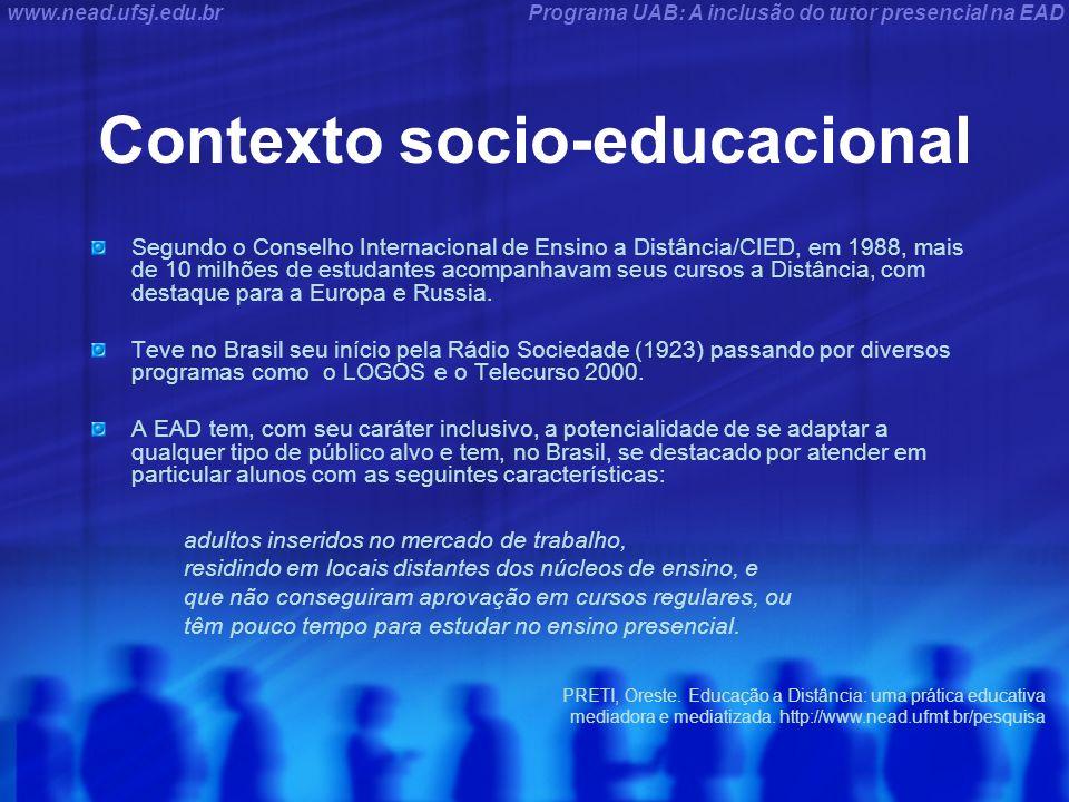 Programa UAB: A inclusão do tutor presencial na EADwww.nead.ufsj.edu.br Contexto socio-educacional Segundo o Conselho Internacional de Ensino a Distân