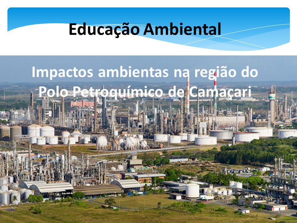 Educação Ambiental Impactos ambientas na região do Polo Petroquímico de Camaçari