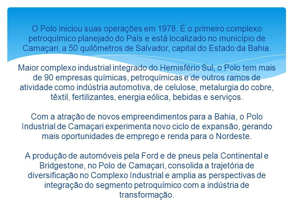 O Polo iniciou suas operações em 1978. É o primeiro complexo petroquímico planejado do País e está localizado no município de Camaçari, a 50 quilômetr