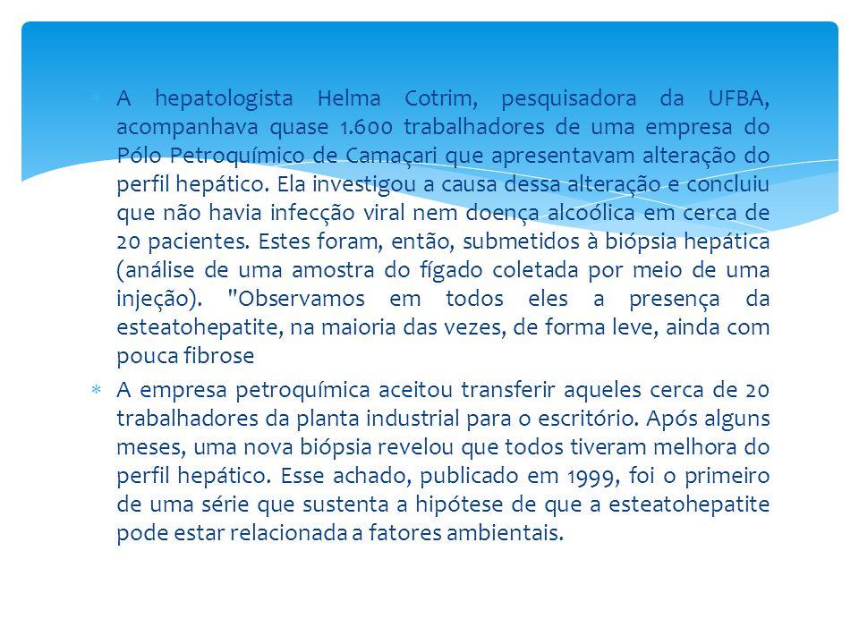 A hepatologista Helma Cotrim, pesquisadora da UFBA, acompanhava quase 1.600 trabalhadores de uma empresa do Pólo Petroquímico de Camaçari que apresent