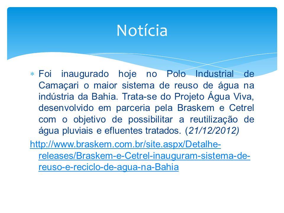 Notícia Foi inaugurado hoje no Polo Industrial de Camaçari o maior sistema de reuso de água na indústria da Bahia. Trata-se do Projeto Água Viva, dese