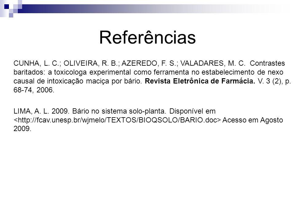 Referências CUNHA, L. C.; OLIVEIRA, R. B.; AZEREDO, F. S.; VALADARES, M. C. Contrastes baritados: a toxicologa experimental como ferramenta no estabel
