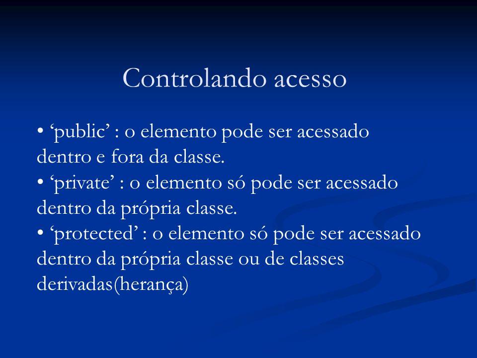 Controlando acesso public : o elemento pode ser acessado dentro e fora da classe. private : o elemento só pode ser acessado dentro da própria classe.