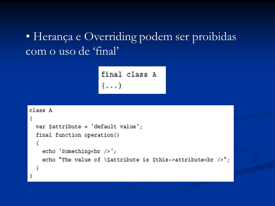 Herança e Overriding podem ser proibidas com o uso de final