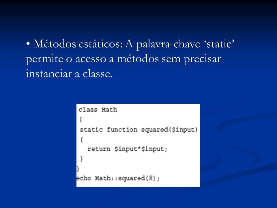Métodos estáticos: A palavra-chave static permite o acesso a métodos sem precisar instanciar a classe.