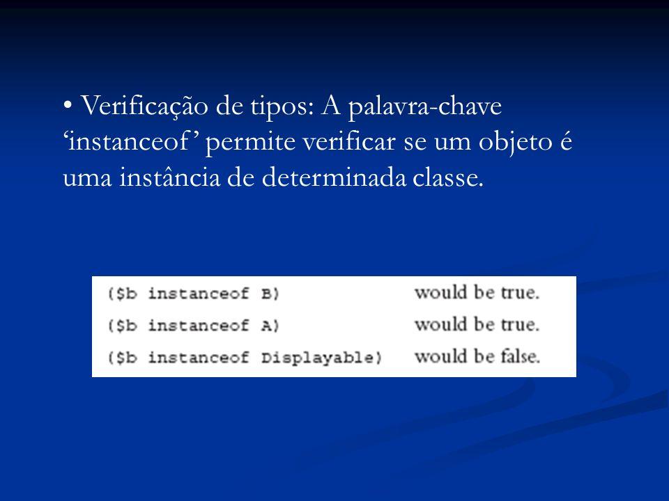Verificação de tipos: A palavra-chave instanceof permite verificar se um objeto é uma instância de determinada classe.