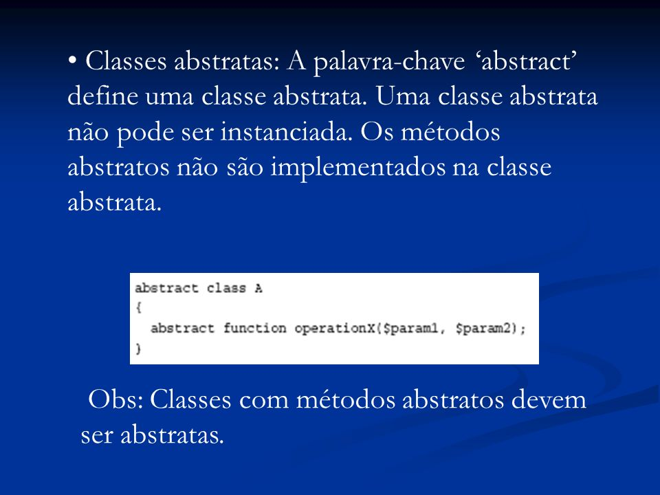 Classes abstratas: A palavra-chave abstract define uma classe abstrata.