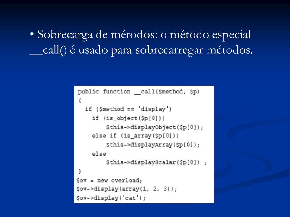 Sobrecarga de métodos: o método especial __call() é usado para sobrecarregar métodos.