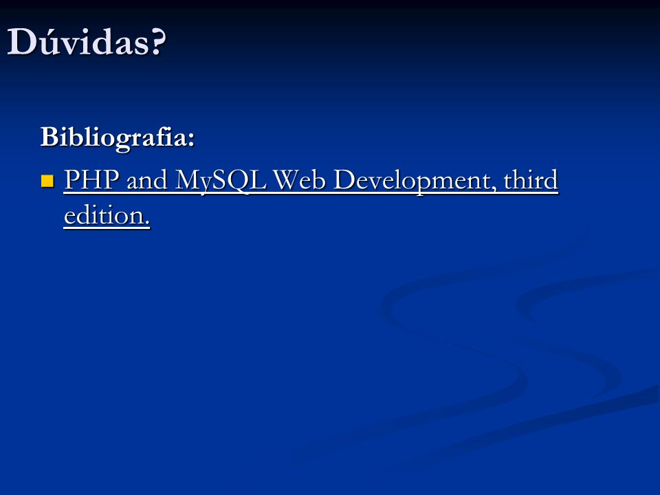 Dúvidas Bibliografia: PHP and MySQL Web Development, third edition.
