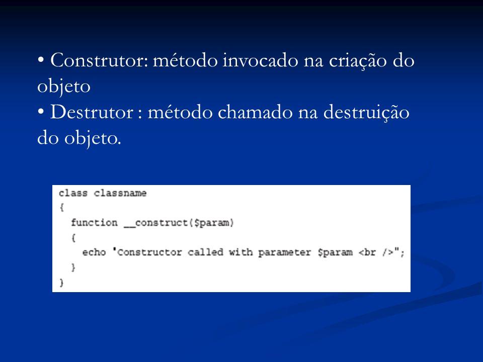 Construtor: método invocado na criação do objeto Destrutor : método chamado na destruição do objeto.