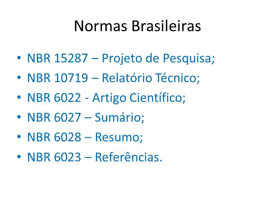 Normas Brasileiras NBR 15287 – Projeto de Pesquisa; NBR 10719 – Relatório Técnico; NBR 6022 - Artigo Científico; NBR 6027 – Sumário; NBR 6028 – Resumo