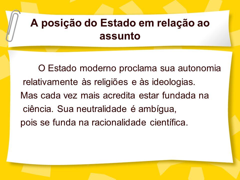 A posição do Estado em relação ao assunto O Estado moderno proclama sua autonomia relativamente às religiões e às ideologias. Mas cada vez mais acredi