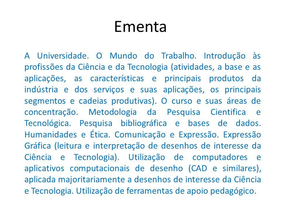 Ementa A Universidade. O Mundo do Trabalho. Introdução às profissões da Ciência e da Tecnologia (atividades, a base e as aplicações, as característica
