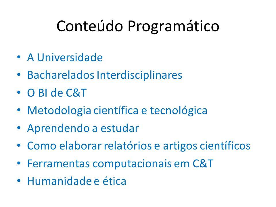 Conteúdo Programático A Universidade Bacharelados Interdisciplinares O BI de C&T Metodologia científica e tecnológica Aprendendo a estudar Como elabor