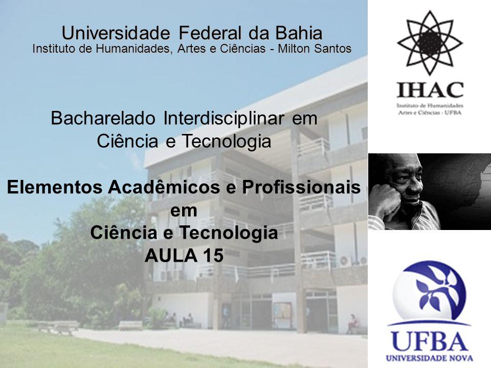 Universidade Federal da Bahia Instituto de Humanidades, Artes e Ciências - Milton Santos MILTON SANTOS Bacharelado Interdisciplinar em Ciência e Tecno