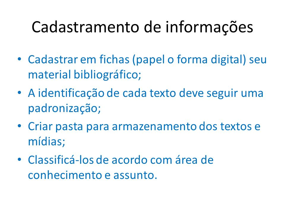 Cadastramento de informações Cadastrar em fichas (papel o forma digital) seu material bibliográfico; A identificação de cada texto deve seguir uma pad