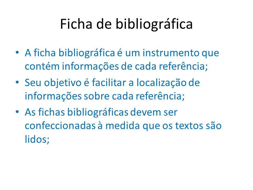 Ficha de bibliográfica A ficha bibliográfica é um instrumento que contém informações de cada referência; Seu objetivo é facilitar a localização de inf