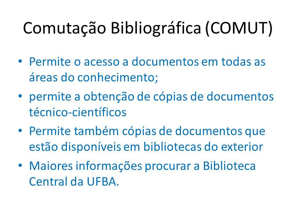 Comutação Bibliográfica (COMUT) Permite o acesso a documentos em todas as áreas do conhecimento; permite a obtenção de cópias de documentos técnico-ci