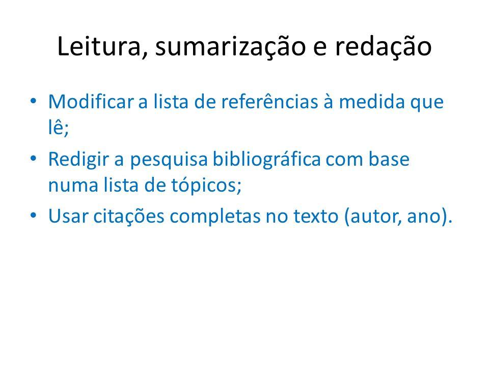 Leitura, sumarização e redação Modificar a lista de referências à medida que lê; Redigir a pesquisa bibliográfica com base numa lista de tópicos; Usar