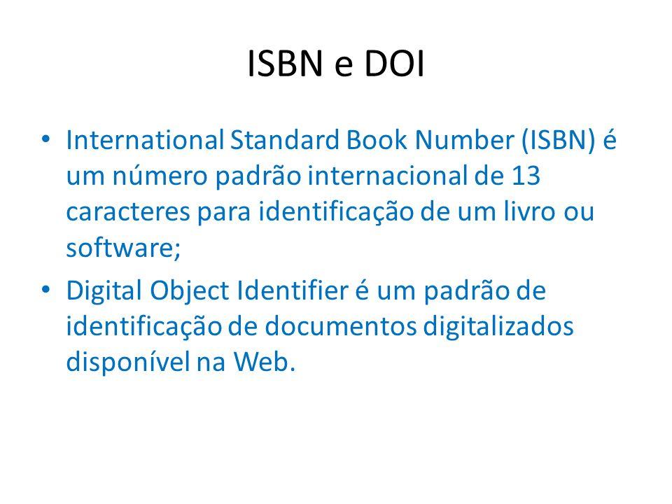 ISBN e DOI International Standard Book Number (ISBN) é um número padrão internacional de 13 caracteres para identificação de um livro ou software; Dig