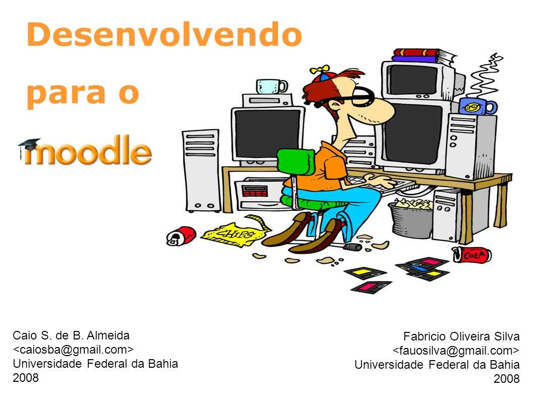 O Moodle como Software Livre As liberdades de um software Acesso ao código Integração com a comunidade internacional Modular