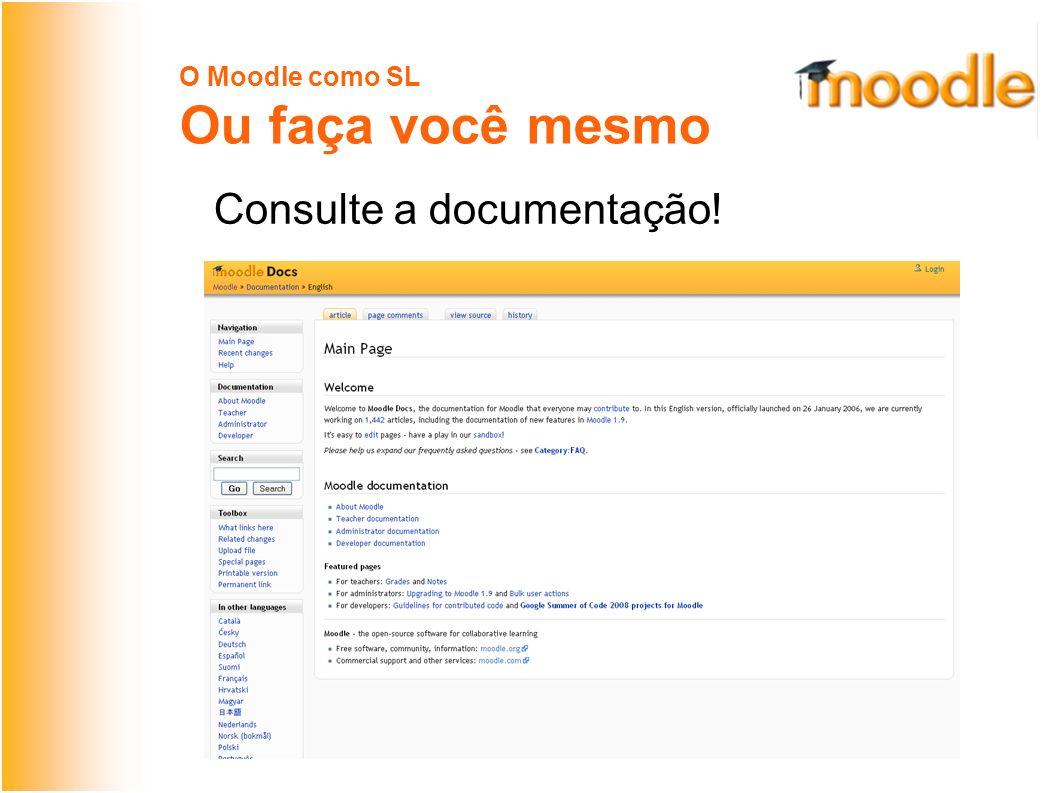 O Moodle como SL Ou faça você mesmo Consulte a documentação!
