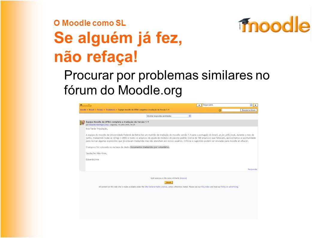 O Moodle como SL Se alguém já fez, não refaça! Buscar por soluções no Moodle Tracker