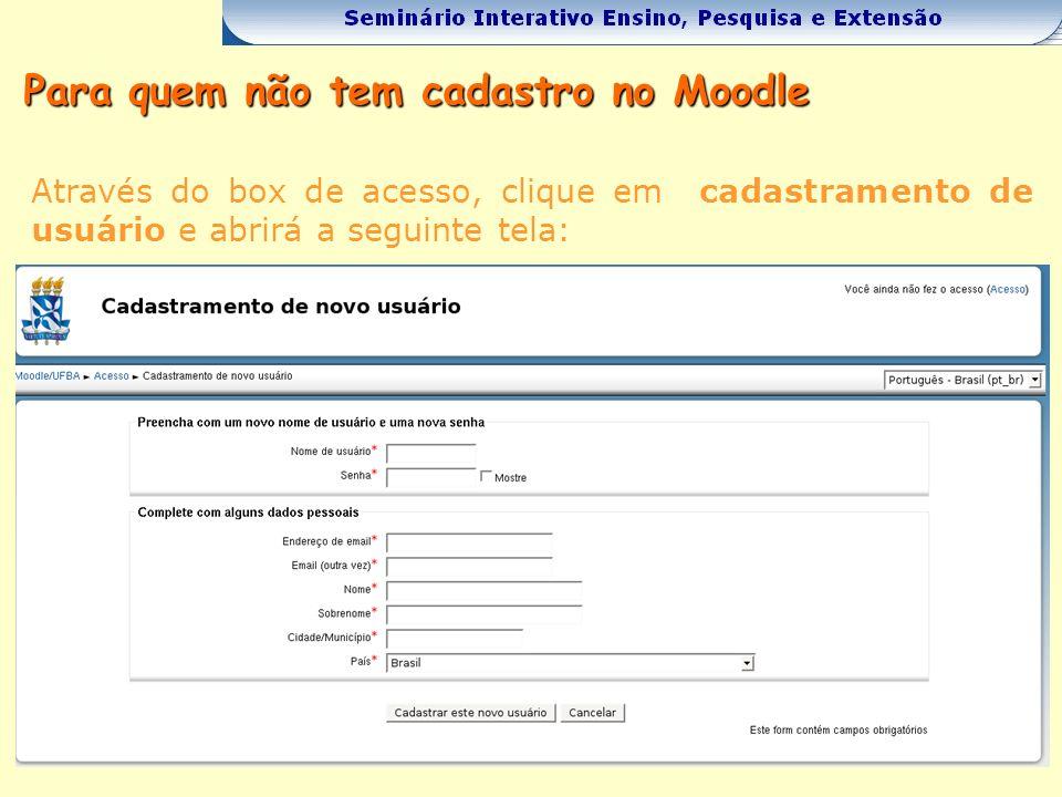 Para quem não tem cadastro no Moodle Através do box de acesso, clique em cadastramento de usuário e abrirá a seguinte tela: